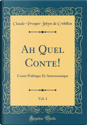 Ah Quel Conte!, Vol. 1 by Claude-Prosper Jolyot De Crébillon