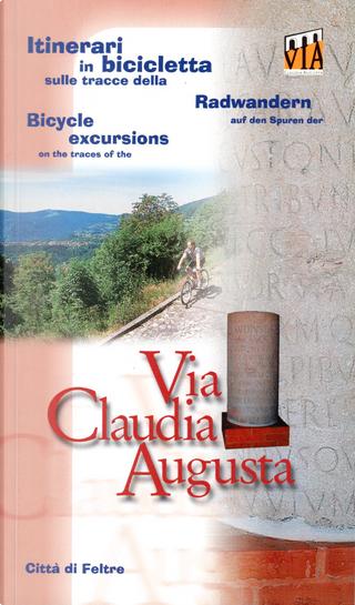 Itinerari in bicicletta sulle tracce della Via Claudia Augusta - Radwandern auf den Spuren der Via Claudia Augusta - Bicycle Excursions on the Traces of the Via Claudia Augusta