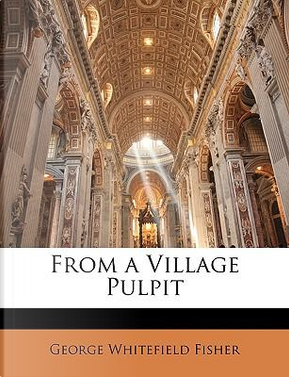From a Village Pulpit by George Whitefield Fisher