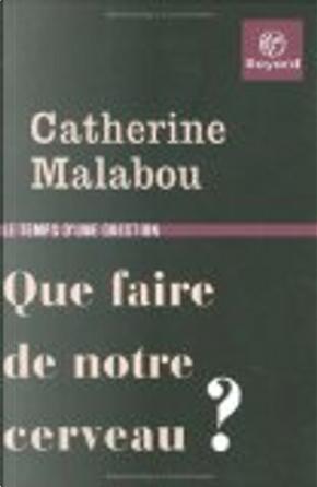 Que faire de notre cerveau? by Catherine Malabou