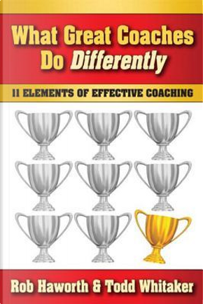 What Great Coaches Do Differently by Rob Haworth