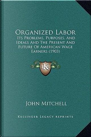 Organized Labor by John Mitchell