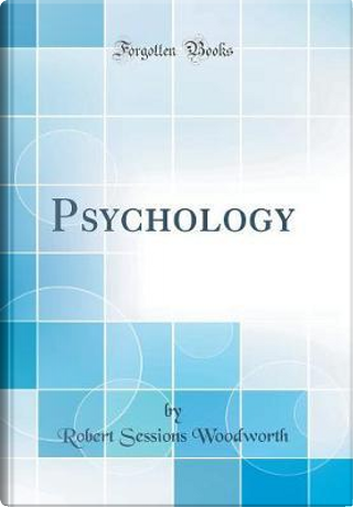 Psychology (Classic Reprint) by Robert Sessions Woodworth