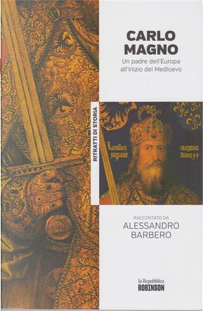 Carlo Magno: un padre dell'Europa all'inizio del Medioevo by Alessandro Barbero