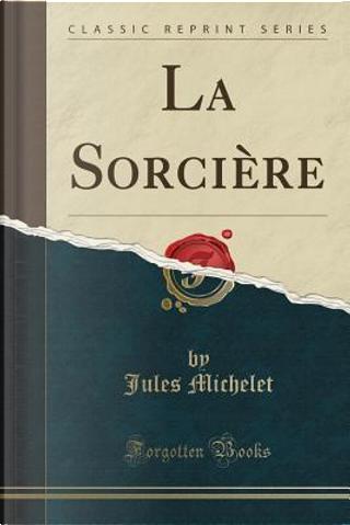 La Sorcière (Classic Reprint) by Jules Michelet