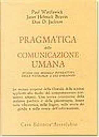 Pragmatica della comunicazione umana by Paul Watzlawick, Don D. Jackson, Beavin Janet Helmick