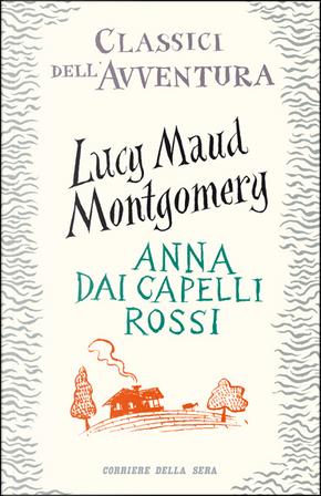 Anna dai capelli rossi by Lucy Maud Montgomery