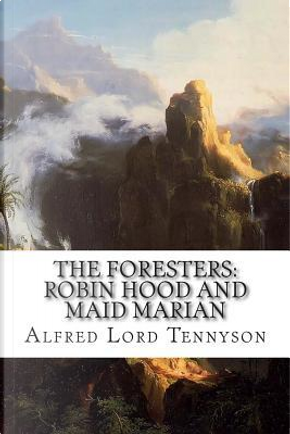The Foresters by Alfred Tennyson Baron Tennyson