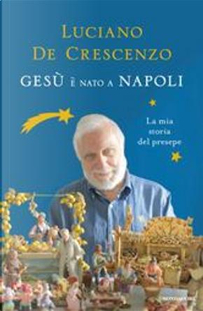 Gesù è nato a Napoli by Luciano De Crescenzo