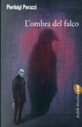 L'ombra del falco by Pierluigi Porazzi
