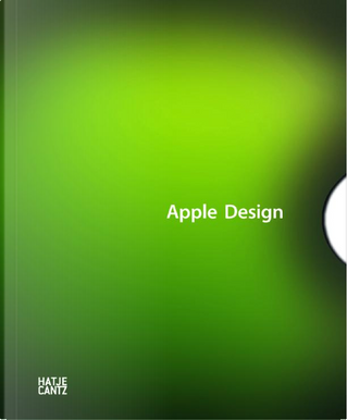 Apple Design. 1998-2011 by Bernd Polster, Friedrich von Borries, Henry Urbach, Thomas Wagner, Harald Klinke, Ina Grätz, Peter Zee