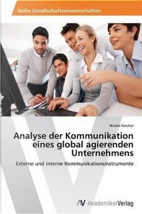 Analyse der Kommunikation eines global agierenden Unternehmens by Nicole Fercher