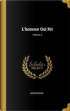 L'Homme Qui Rit; Volume 3 by ANONYMOUS