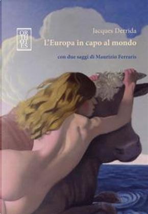 L'Europa in capo al mondo. Con due saggi di Maurizio Ferraris by jacques Derrida
