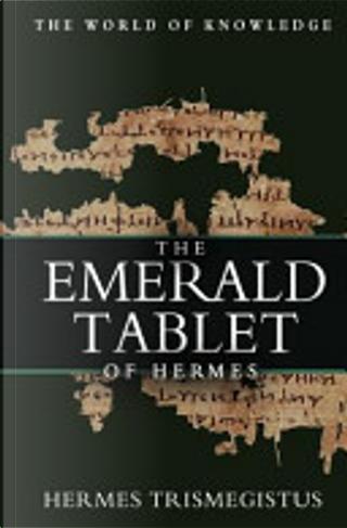 The Emerald Tablet of Hermes by Hermes Trismegistus