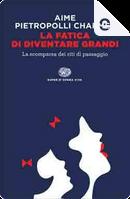 La fatica di diventare grandi by Gustavo Pietropolli Charmet, Marco Aime
