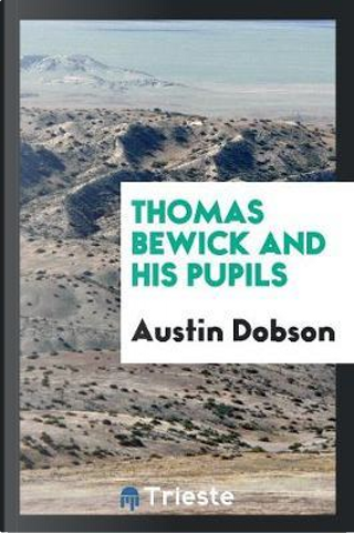 Thomas Bewick and His Pupils by Austin Dobson