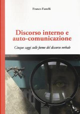 Discorso interno e auto-comunicazione. Cinque saggi sulle forme del discorso verbale by Franco Fanelli