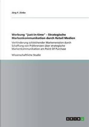 Werbung just-in-time - Strategische Markenkommunikation durch Retail Medien by Jörg F. Zinke