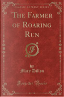 The Farmer of Roaring Run (Classic Reprint) by Mary Dillon
