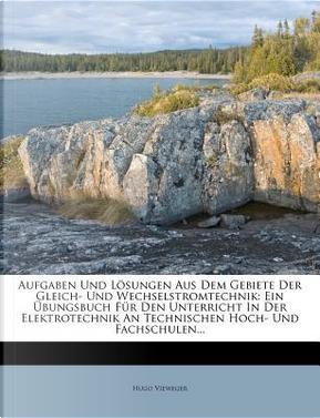 Aufgaben Und Losungen Aus Dem Gebiete Der Gleich- Und Wechselstromtechnik by Hugo Vieweger