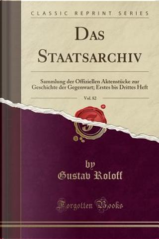Das Staatsarchiv, Vol. 82 by Gustav Roloff