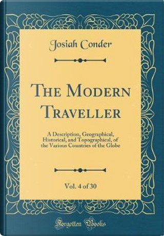 The Modern Traveller, Vol. 4 of 30 by Josiah Conder