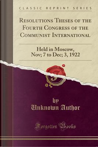 Resolutions Theses of the Fourth Congress of the Communist International by Author Unknown