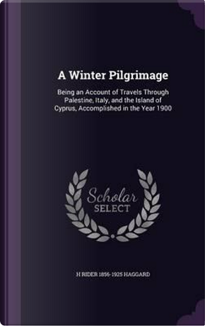 A Winter Pilgrimage by H Rider 1856-1925 Haggard
