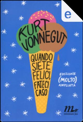 Quando siete felici, fateci caso by Kurt Vonnegut