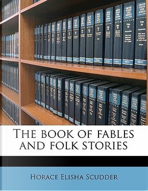 The Book of Fables and Folk Stories by Horace Elisha Scudder