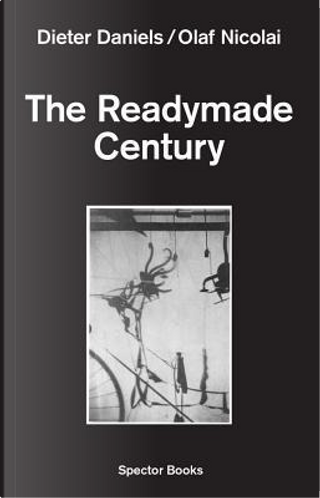 The Readymade Century by Dieter Daniels