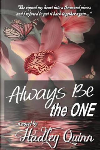 Always Be the One by Hadley Quinn