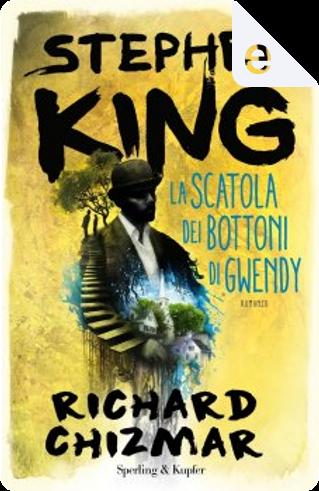 La scatola dei bottoni di Gwendy by Richard Chizmar, Stephen King