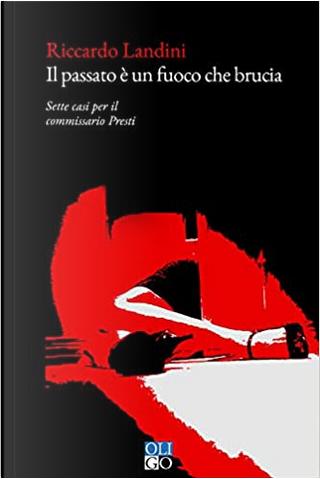 Il passato è un fuoco che brucia by Riccardo Landini