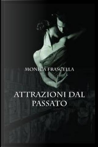 Attrazioni dal passato by Monica Frascella