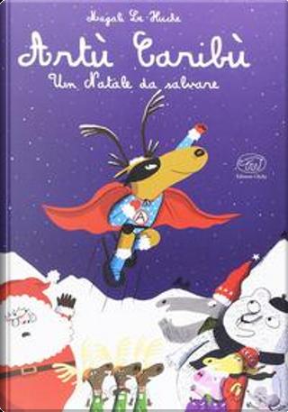 Artù Caribù. Un Natale da salvare. Ediz. illustrata by Magali Le Huche