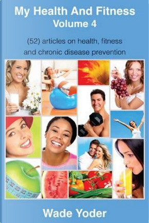 My Health and Fitness by Wade Yoder