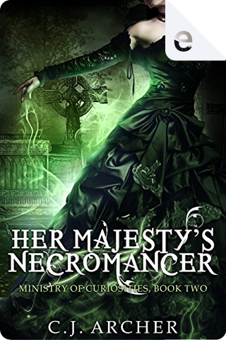 Her Majesty's Necromancer by C.J. Archer