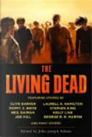 The Living Dead by Hannah Wolf Bowen, Andy Duncan, Nancy Holder, David J. Schow, Poppy Z. Brite, Joe Hill, Brian Evenson, Dale Bailey, Darrell Schweitzer, Adam-Troy Castro, Susan Palwick, Norman Partridge, Robert Silverberg, Laurell K. Hamilton, Joe R. Lansdale, Clive Barker, Michael Swanwick, Nancy Kilpatrick, Nina Kiriki Hoffman, Harlan Ellison, Dan Simmons, Jeffrey Ford, Stephen King, George R.R. Martin, Kelly Link, Neil Gaiman, Lisa Morton, Will McIntosh, Catherine Cheek