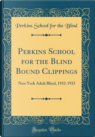 Perkins School for the Blind Bound Clippings by Perkins School For The Blind