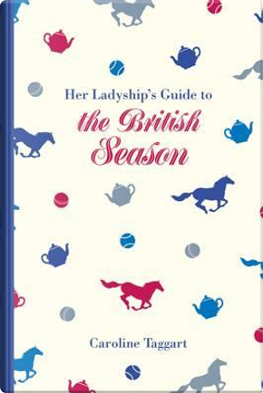 Her Ladyship's Guide to the British Season by Caroline Taggart