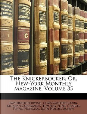 The Knickerbocker; Or, New-York Monthly Magazine, Volume 35 by Washington Irving