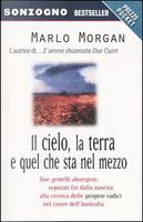 Il cielo, la terra e quel che sta nel mezzo by Marlo Morgan