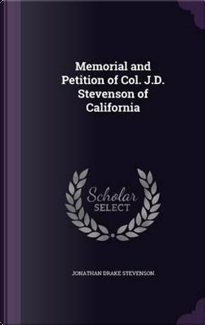 Memorial and Petition of Col. J.D. Stevenson of California by Jonathan Drake Stevenson