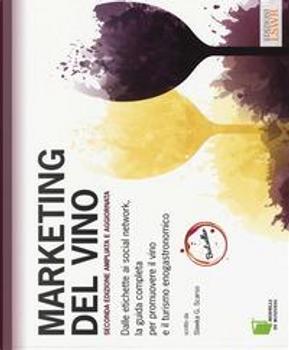 Marketing del vino. Dalle etichette ai social network, la guida completa per promuovere il vino e il turismo enogastronomico by Slawka G. Scarso