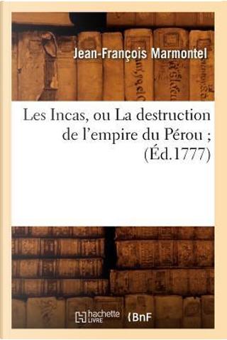 Les Incas, Ou la Destruction de l'Empire du Perou ; (ed.1777) by Marmontel J F