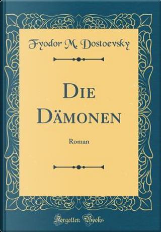 Die Dämonen by Fyodor M. Dostoevsky