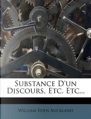 Substance D'Un Discours, Etc. Etc... by William Eden Auckland