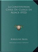 La Constitution Civile Du Clerge En Alsace (1922) by Rodolphe Reuss